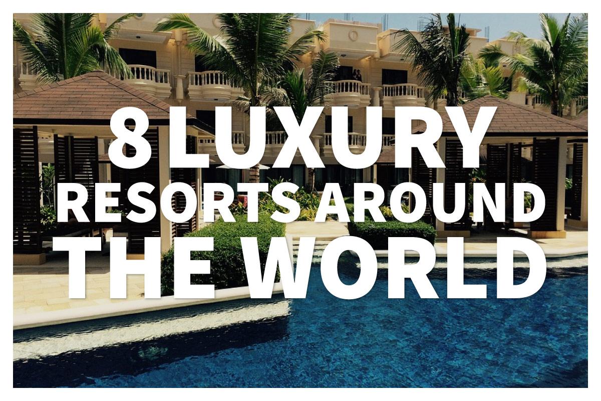 2017-04-19 - 8 Luxury Resorts Around the-World(Blog)